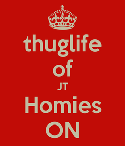 Poster: thuglife of JT Homies ON