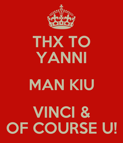 Poster: THX TO YANNI MAN KIU VINCI & OF COURSE U!