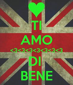 Poster: TI AMO <3<3<3<3<3<3<3 DI  BENE