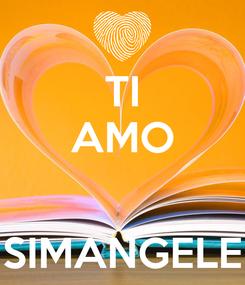 Poster: TI AMO   SIMANGELE