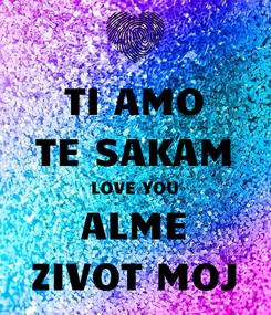 Poster: TI AMO TE SAKAM LOVE YOU ALME ZIVOT MOJ