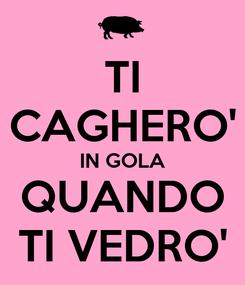 Poster: TI CAGHERO' IN GOLA QUANDO TI VEDRO'