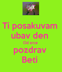 Poster: Ti posakuvam  ubav den  Od srce  pozdrav  Beti
