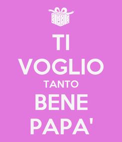 Poster: TI VOGLIO TANTO BENE PAPA'