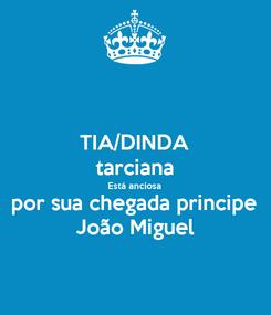 Poster: TIA/DINDA tarciana Está anciosa por sua chegada principe João Miguel