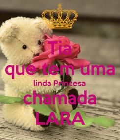 Poster: Tia que tem uma linda Princesa chamada LARA