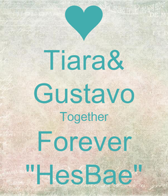 """Poster: Tiara& Gustavo Together Forever """"HesBae"""""""