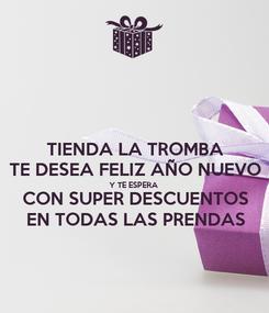 Poster: TIENDA LA TROMBA TE DESEA FELIZ AÑO NUEVO Y TE ESPERA CON SUPER DESCUENTOS EN TODAS LAS PRENDAS