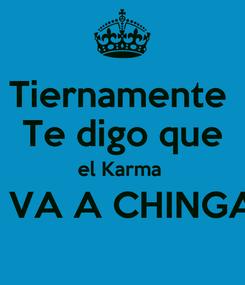Poster: Tiernamente  Te digo que el Karma  TE VA A CHINGAR!