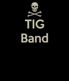 Poster: TIG Band