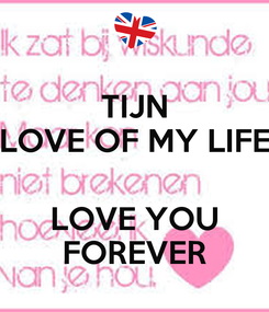 Poster: TIJN LOVE OF MY LIFE  LOVE YOU FOREVER