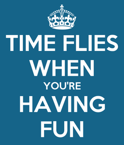 Poster: TIME FLIES WHEN YOU'RE HAVING FUN