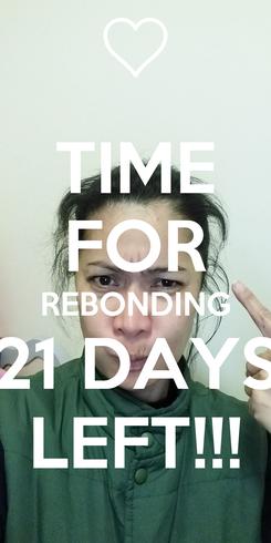 Poster: TIME FOR REBONDING 21 DAYS LEFT!!!
