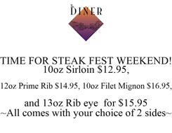 Poster: TIME FOR STEAK FEST WEEKEND! 10oz Sirloin $12.95, 12oz Prime Rib $14.95, 10oz Filet Mignon $16.95, and 13oz Rib eye  for $15.95 ~All comes with your choice of 2 sides~