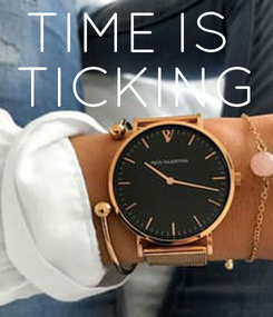 Poster: TIME IS  TICKING