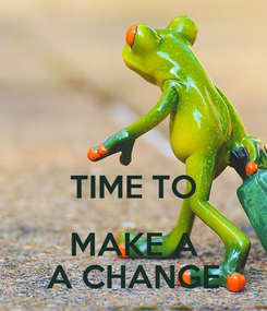 Poster:   TIME TO MAKE A A CHANGE