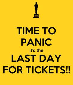 Poster: TIME TO PANIC it's the LAST DAY FOR TICKETS!!