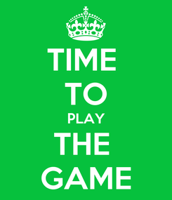 Poster: TIME  TO PLAY THE  GAME