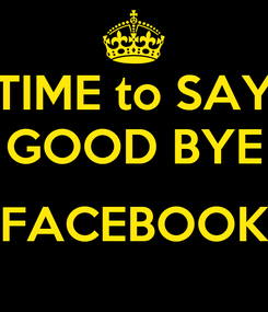 Poster: TIME to SAY GOOD BYE  FACEBOOK