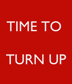 Poster: TIME TO    TURN UP
