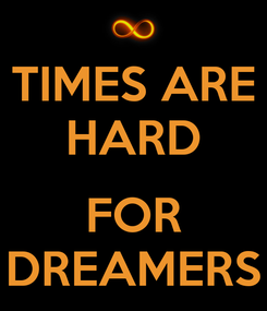 Poster: TIMES ARE HARD   FOR DREAMERS