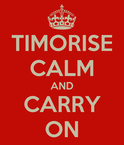 Poster: TIMORISE CALM AND CARRY ON