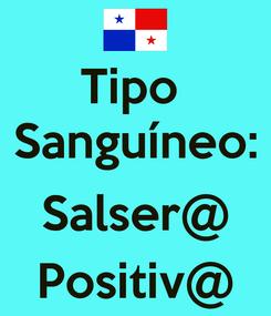 Poster: Tipo  Sanguíneo:  Salser@ Positiv@