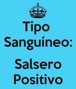 Poster: Tipo  Sanguíneo:  Salsero Positivo
