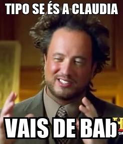 Poster: TIPO SE ÉS A CLAUDIA VAIS DE BAb