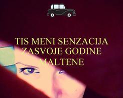 Poster: TIS MENI SENZACIJA ZASVOJE GODINE  MALTENE