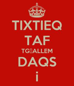 Poster: TIXTIEQ TAF TGĦALLEM DAQS i