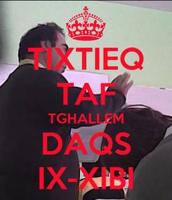 Poster: TIXTIEQ TAF TGHALLEM DAQS IX-XIBI