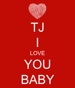 Poster: TJ I LOVE YOU BABY
