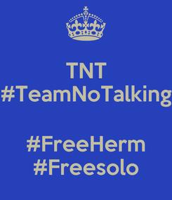 Poster: TNT #TeamNoTalking  #FreeHerm #Freesolo