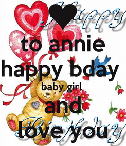 Poster: to annie happy bday  baby girl  and love you