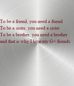 Poster: To be a friend, you need a friend