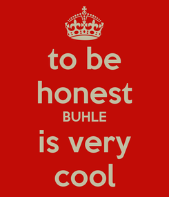 Poster: to be honest BUHLE is very cool