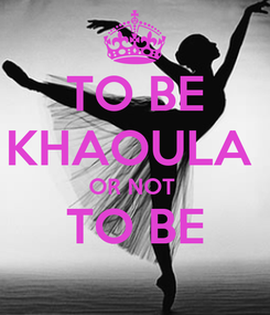 Poster: TO BE KHAOULA  OR NOT  TO BE