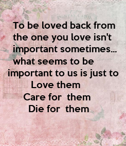 Poster:      To be loved back from