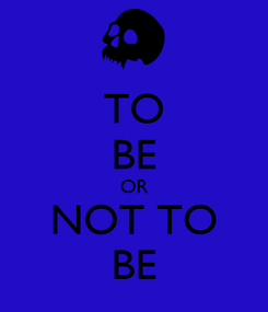 Poster: TO BE OR NOT TO BE