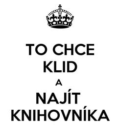 Poster: TO CHCE KLID A  NAJÍT  KNIHOVNÍKA