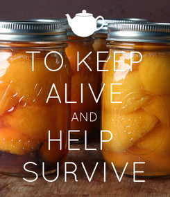 Poster: TO KEEP ALIVE AND HELP  SURVIVE