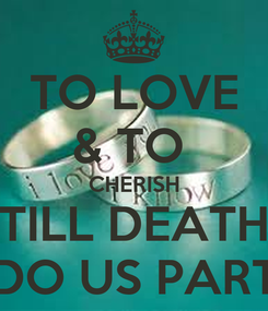 Poster: TO LOVE & TO  CHERISH TILL DEATH DO US PART