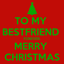 Poster: TO MY  BESTFRIEND  FOREVER, MERRY  CHRISTMAS