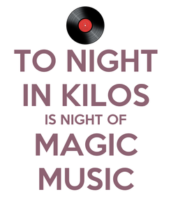 Poster: TO NIGHT IN KILOS IS NIGHT OF MAGIC MUSIC