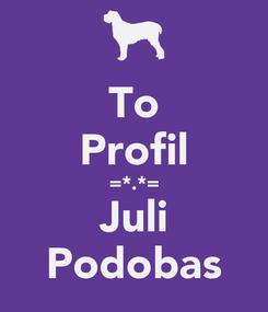 Poster: To Profil =*.*= Juli Podobas