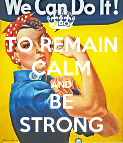 Poster: TO REMAIN CALM AND BE STRONG