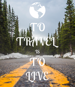 Poster: TO TRAVEL IS TO LIVE