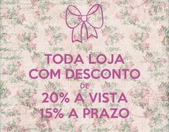 Poster: TODA LOJA COM DESCONTO DE 20% A VISTA 15% A PRAZO