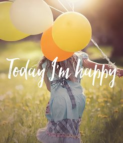 Poster: Today I'm happy